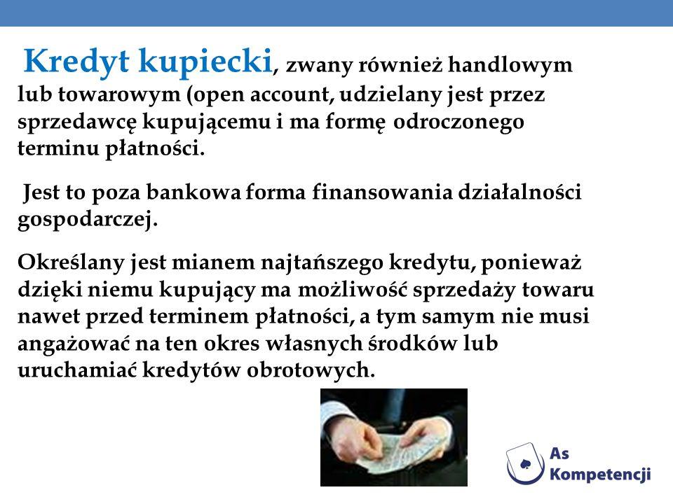 Kredyt kupiecki, zwany również handlowym lub towarowym (open account, udzielany jest przez sprzedawcę kupującemu i ma formę odroczonego terminu płatności.