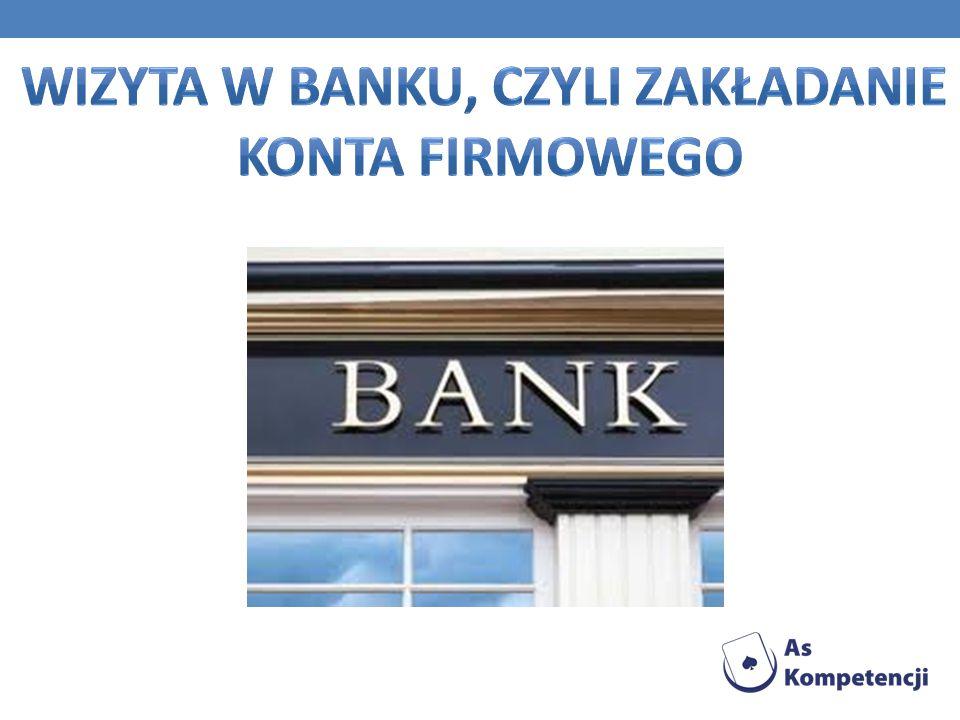 Wizyta w banku, czyli zakładanie