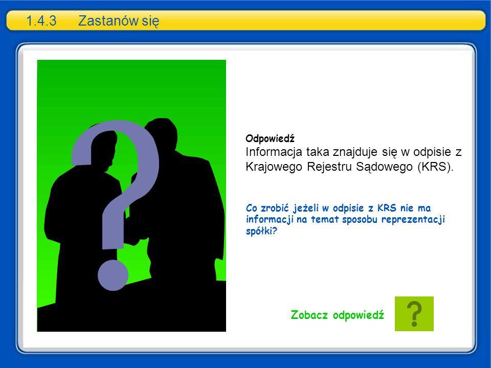 1.4.3 Zastanów się Odpowiedź. Informacja taka znajduje się w odpisie z Krajowego Rejestru Sądowego (KRS).