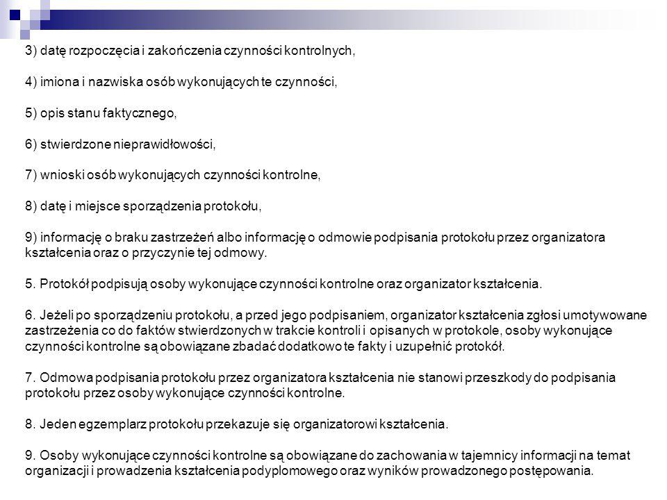 3) datę rozpoczęcia i zakończenia czynności kontrolnych, 4) imiona i nazwiska osób wykonujących te czynności, 5) opis stanu faktycznego, 6) stwierdzone nieprawidłowości, 7) wnioski osób wykonujących czynności kontrolne, 8) datę i miejsce sporządzenia protokołu, 9) informację o braku zastrzeżeń albo informację o odmowie podpisania protokołu przez organizatora kształcenia oraz o przyczynie tej odmowy.