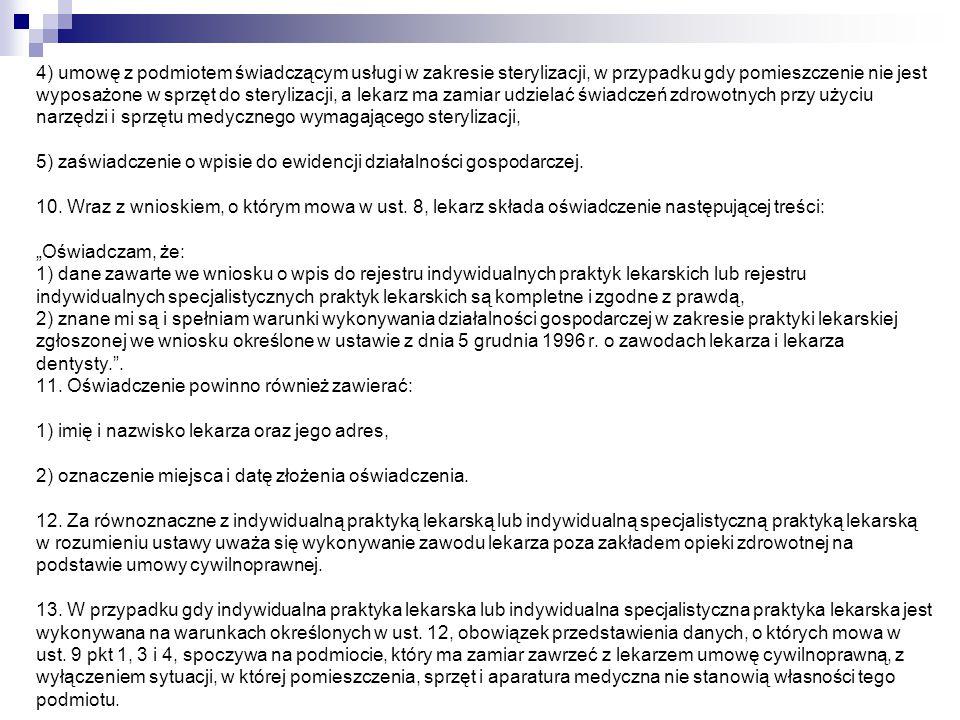 4) umowę z podmiotem świadczącym usługi w zakresie sterylizacji, w przypadku gdy pomieszczenie nie jest wyposażone w sprzęt do sterylizacji, a lekarz ma zamiar udzielać świadczeń zdrowotnych przy użyciu narzędzi i sprzętu medycznego wymagającego sterylizacji, 5) zaświadczenie o wpisie do ewidencji działalności gospodarczej.
