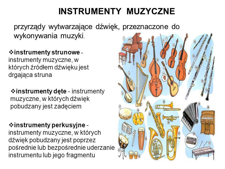 INSTRUMENTY MUZYCZNE przyrządy wytwarzające dźwięk, przeznaczone do wykonywania muzyki.