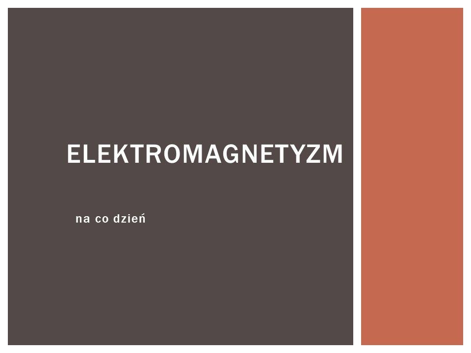 Elektromagnetyzm na co dzień