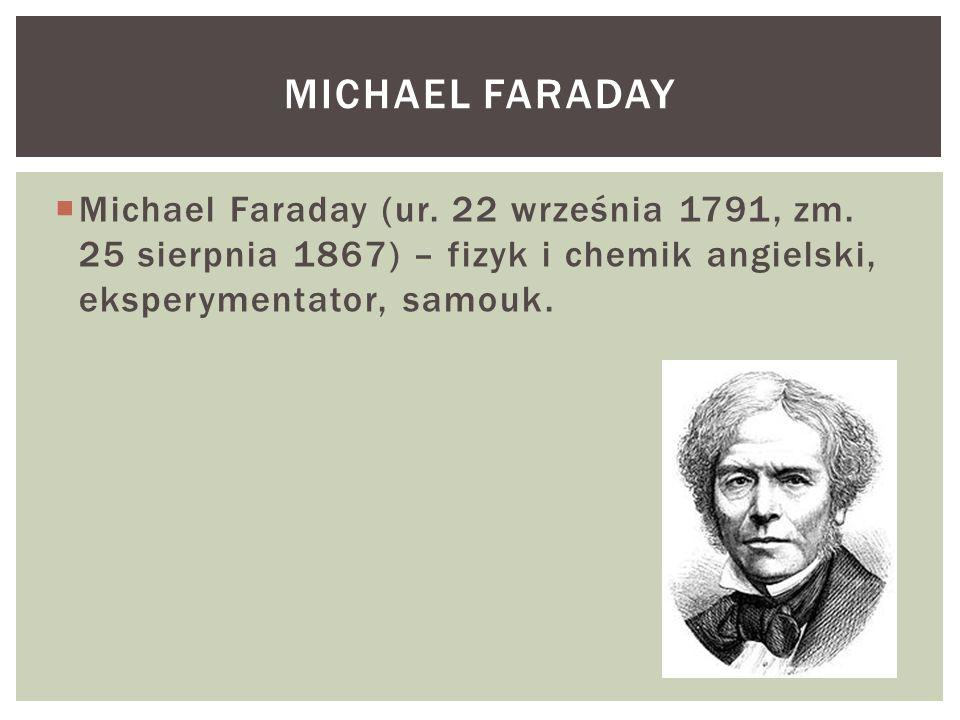 Michael Faraday Michael Faraday (ur. 22 września 1791, zm.