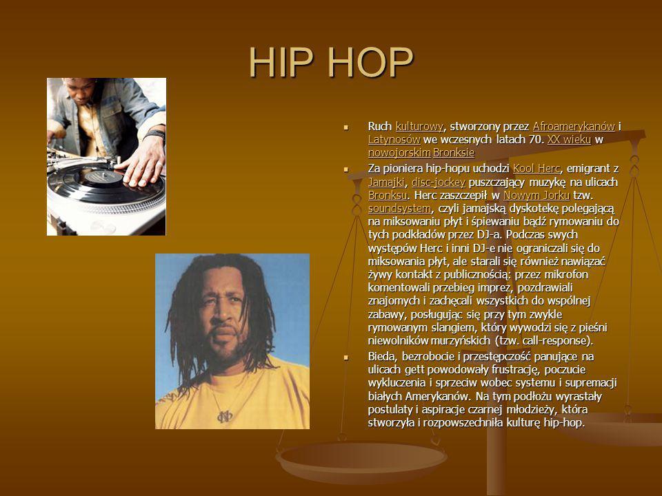 HIP HOP Ruch kulturowy, stworzony przez Afroamerykanów i Latynosów we wczesnych latach 70. XX wieku w nowojorskim Bronksie.
