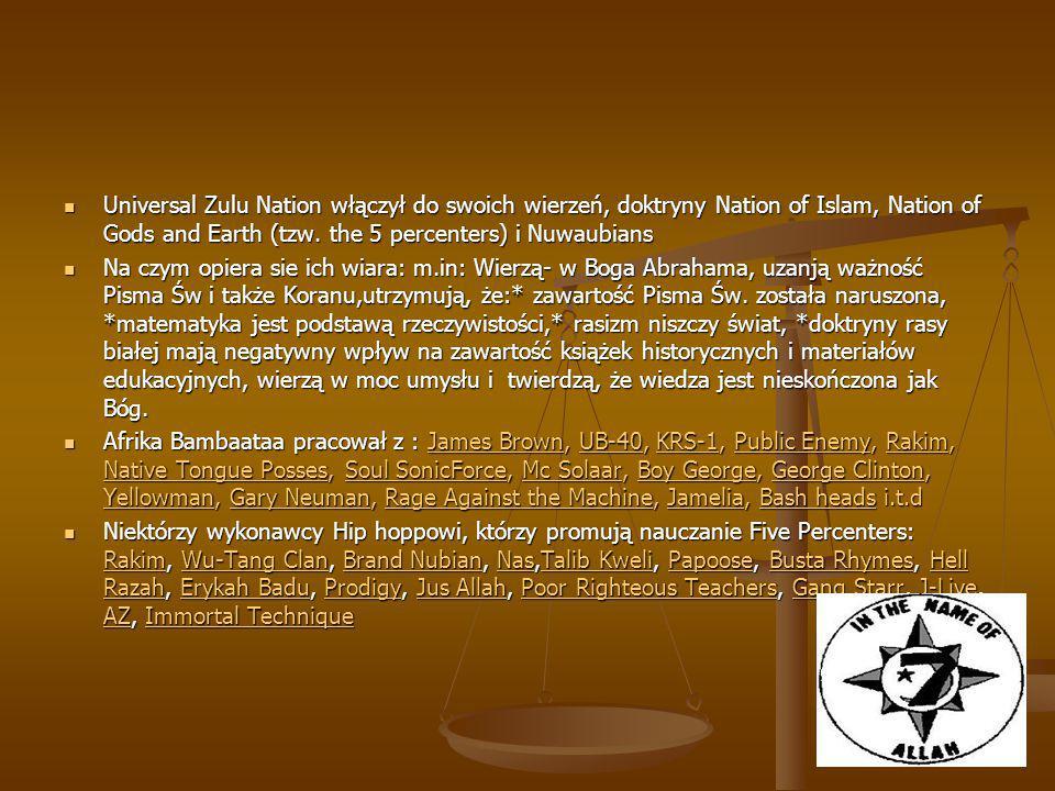 Universal Zulu Nation włączył do swoich wierzeń, doktryny Nation of Islam, Nation of Gods and Earth (tzw. the 5 percenters) i Nuwaubians