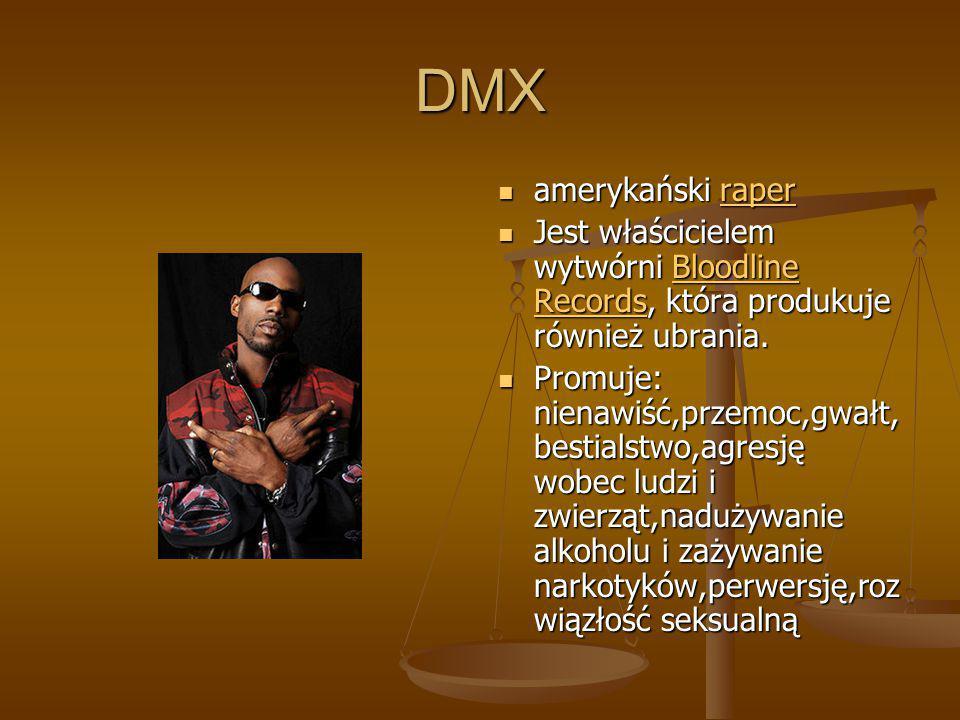 DMX amerykański raper. Jest właścicielem wytwórni Bloodline Records, która produkuje również ubrania.