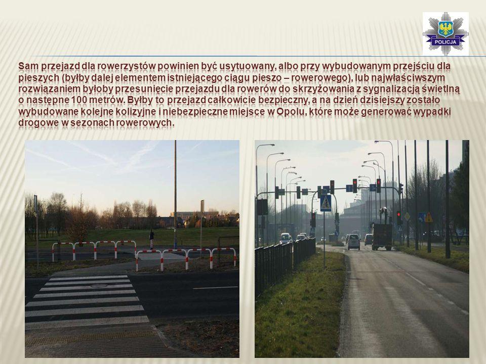 Sam przejazd dla rowerzystów powinien być usytuowany, albo przy wybudowanym przejściu dla pieszych (byłby dalej elementem istniejącego ciągu pieszo – rowerowego), lub najwłaściwszym rozwiązaniem byłoby przesunięcie przejazdu dla rowerów do skrzyżowania z sygnalizacją świetlną o następne 100 metrów.