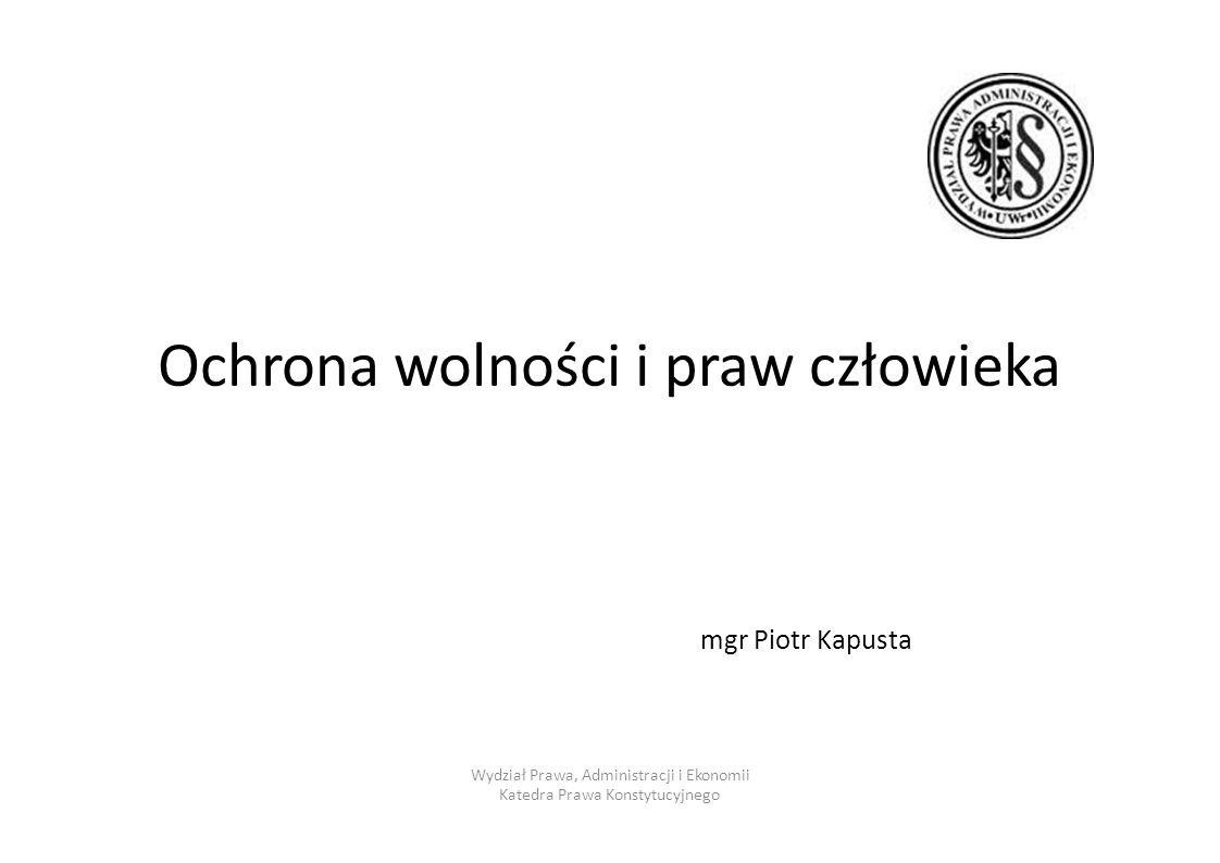Ochrona wolności i praw człowieka mgr Piotr Kapusta