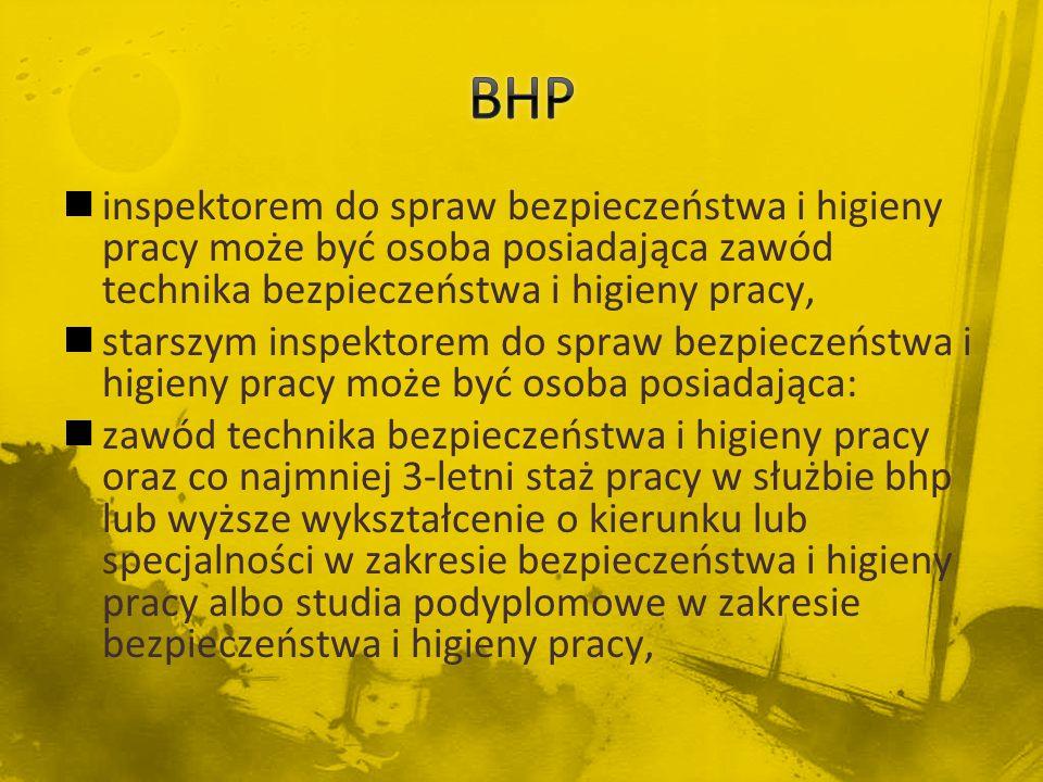 BHP inspektorem do spraw bezpieczeństwa i higieny pracy może być osoba posiadająca zawód technika bezpieczeństwa i higieny pracy,