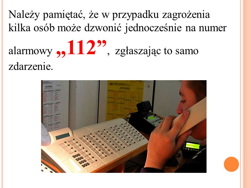 """Należy pamiętać, że w przypadku zagrożenia kilka osób może dzwonić jednocześnie na numer alarmowy """"112 , zgłaszając to samo zdarzenie."""