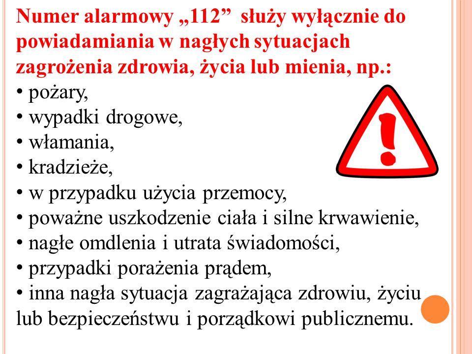 """Numer alarmowy """"112 służy wyłącznie do powiadamiania w nagłych sytuacjach zagrożenia zdrowia, życia lub mienia, np.:"""