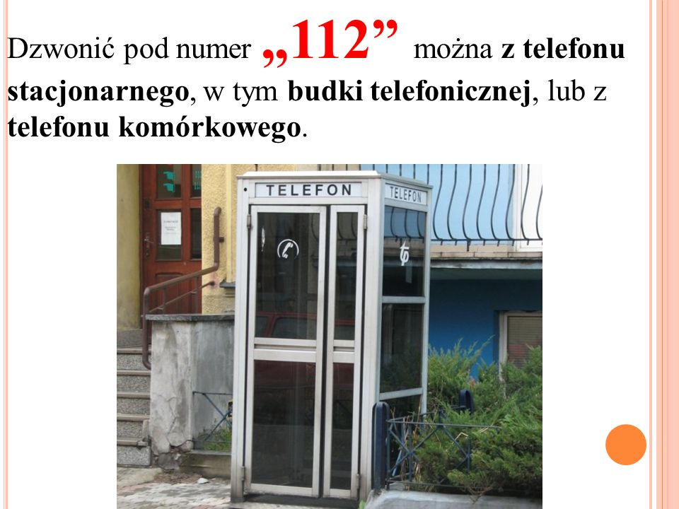 """Dzwonić pod numer """"112 można z telefonu stacjonarnego, w tym budki telefonicznej, lub z telefonu komórkowego."""