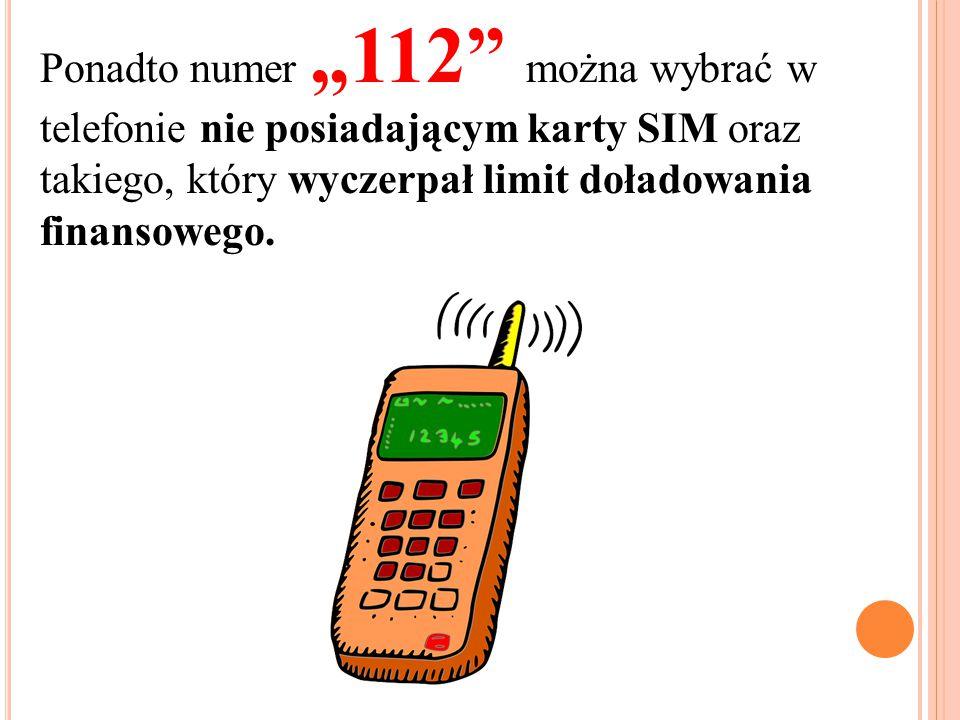 """Ponadto numer """"112 można wybrać w telefonie nie posiadającym karty SIM oraz takiego, który wyczerpał limit doładowania finansowego."""