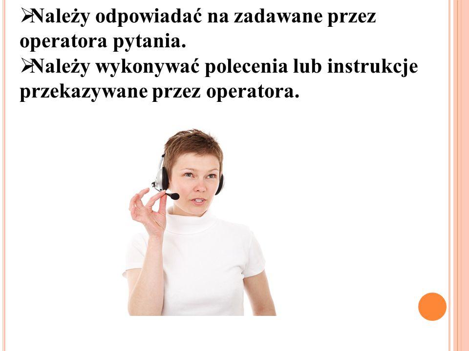 Należy odpowiadać na zadawane przez operatora pytania.