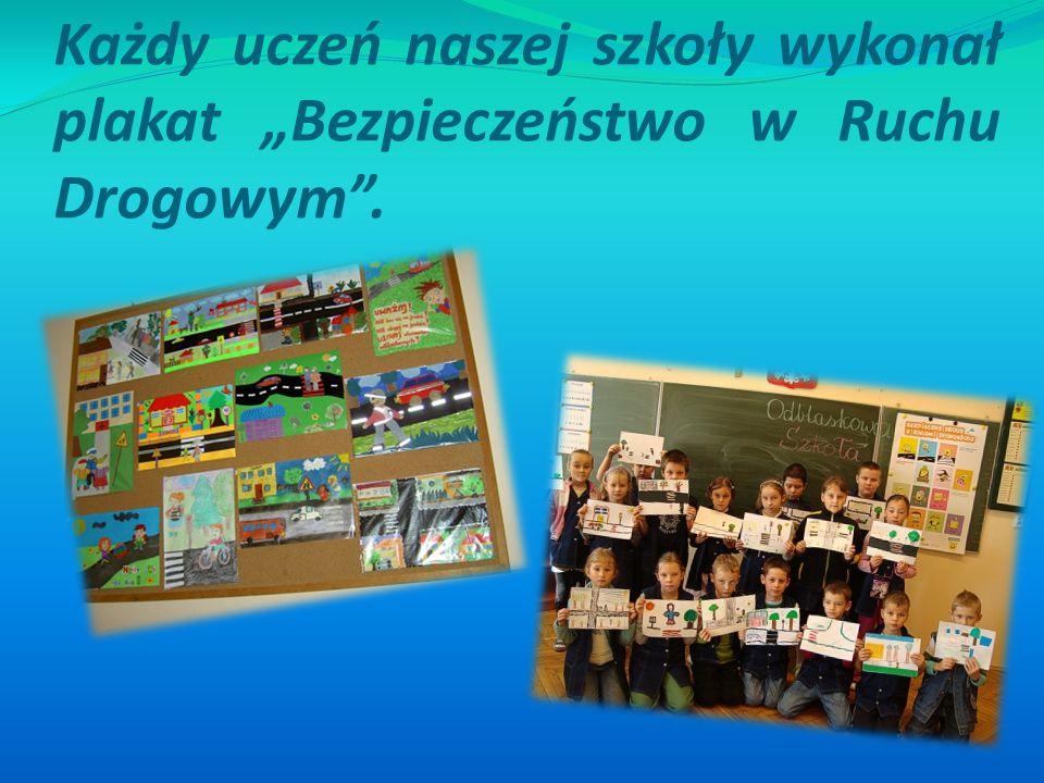 """Każdy uczeń naszej szkoły wykonał plakat """"Bezpieczeństwo w Ruchu Drogowym ."""