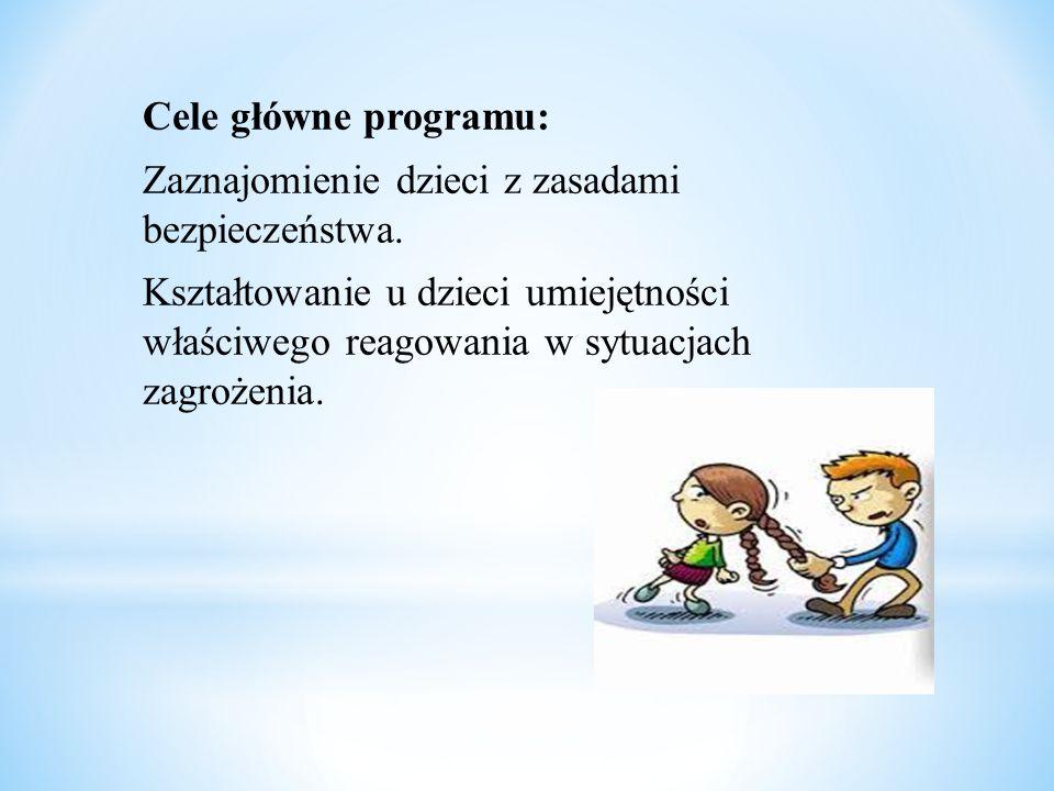 Cele główne programu: Zaznajomienie dzieci z zasadami bezpieczeństwa.