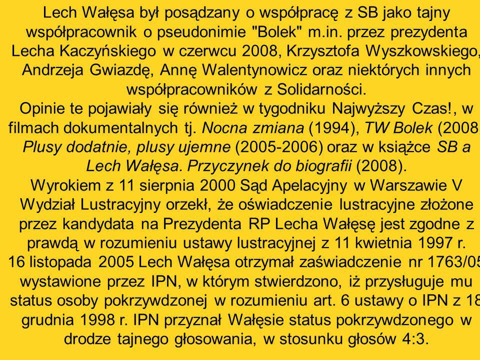 Lech Wałęsa był posądzany o współpracę z SB jako tajny współpracownik o pseudonimie Bolek m.in. przez prezydenta Lecha Kaczyńskiego w czerwcu 2008, Krzysztofa Wyszkowskiego, Andrzeja Gwiazdę, Annę Walentynowicz oraz niektórych innych współpracowników z Solidarności.