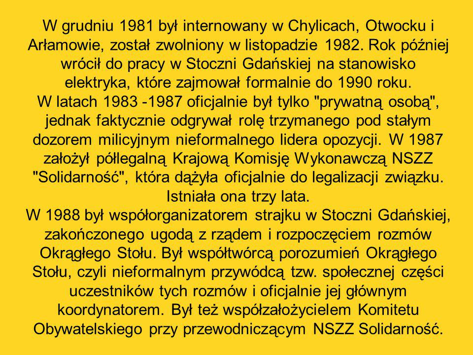 W grudniu 1981 był internowany w Chylicach, Otwocku i Arłamowie, został zwolniony w listopadzie 1982. Rok później wrócił do pracy w Stoczni Gdańskiej na stanowisko elektryka, które zajmował formalnie do 1990 roku.