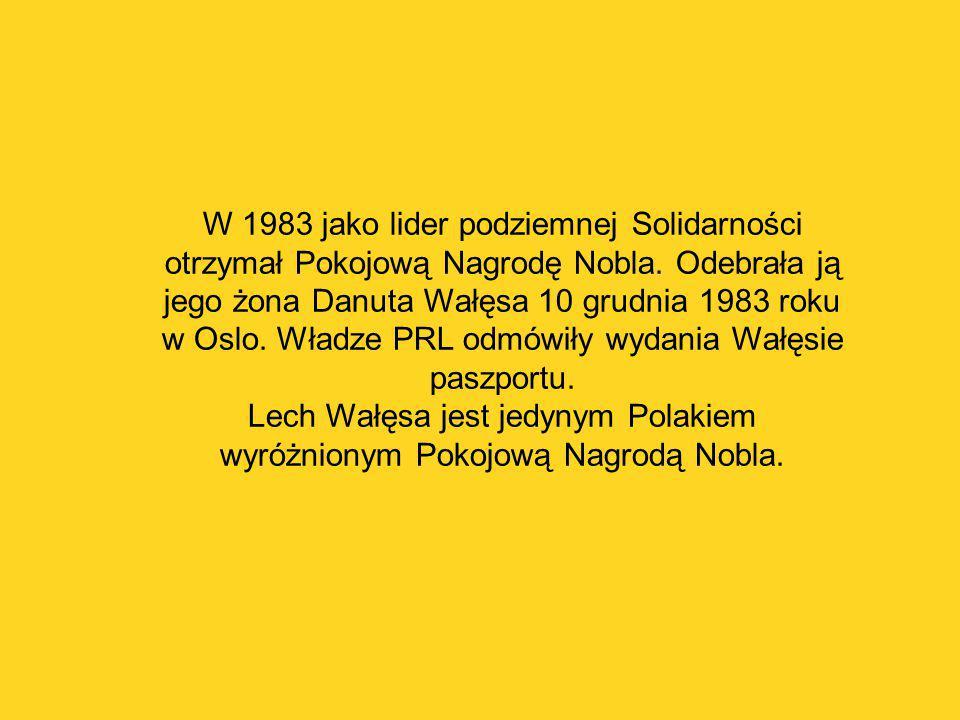 Lech Wałęsa jest jedynym Polakiem wyróżnionym Pokojową Nagrodą Nobla.