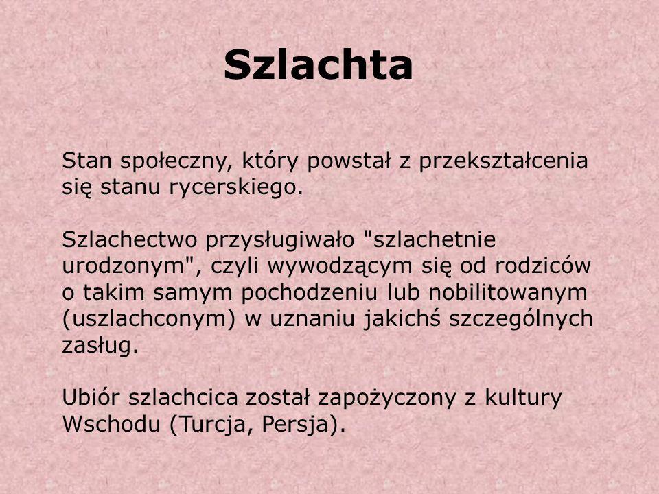 Szlachta Stan społeczny, który powstał z przekształcenia się stanu rycerskiego.