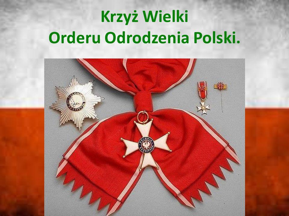 Krzyż Wielki Orderu Odrodzenia Polski.