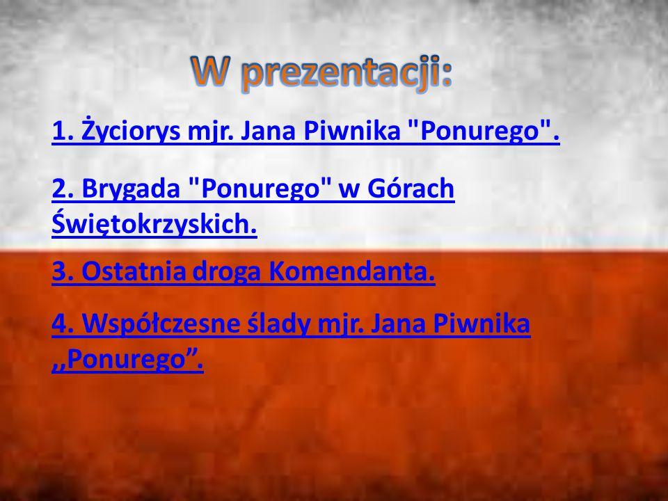 W prezentacji: 1. Życiorys mjr. Jana Piwnika Ponurego .
