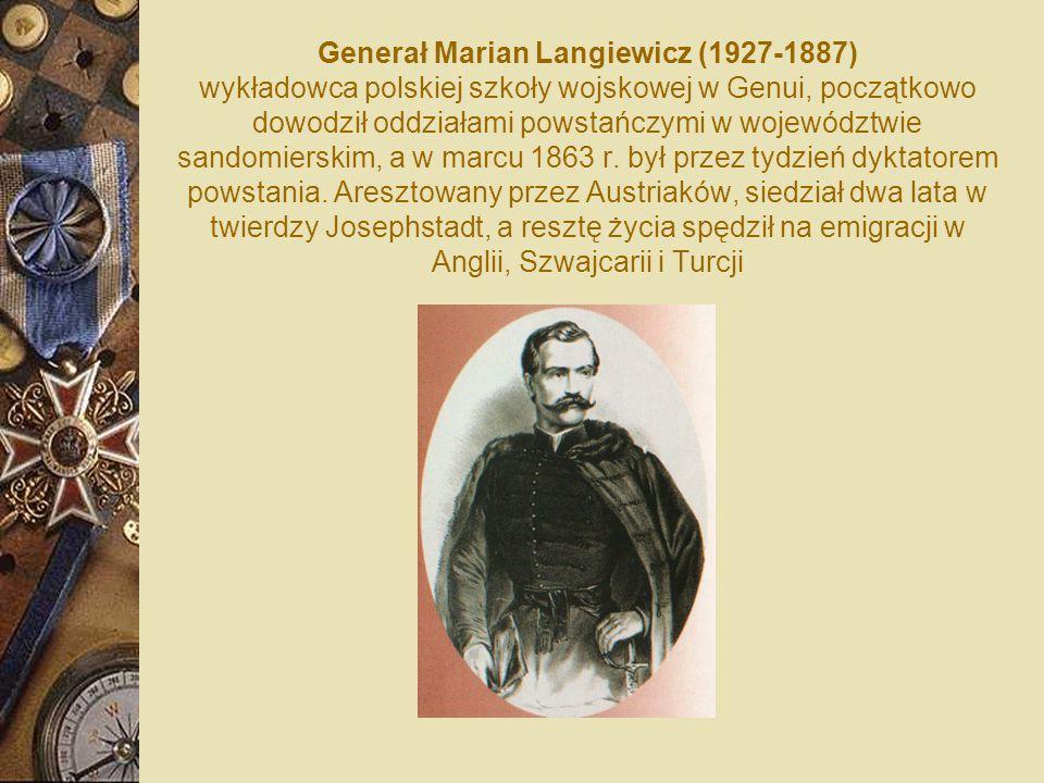 Generał Marian Langiewicz (1927-1887) wykładowca polskiej szkoły wojskowej w Genui, początkowo dowodził oddziałami powstańczymi w województwie sandomierskim, a w marcu 1863 r.