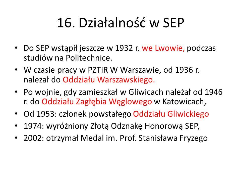 16. Działalność w SEP Do SEP wstąpił jeszcze w 1932 r. we Lwowie, podczas studiów na Politechnice.
