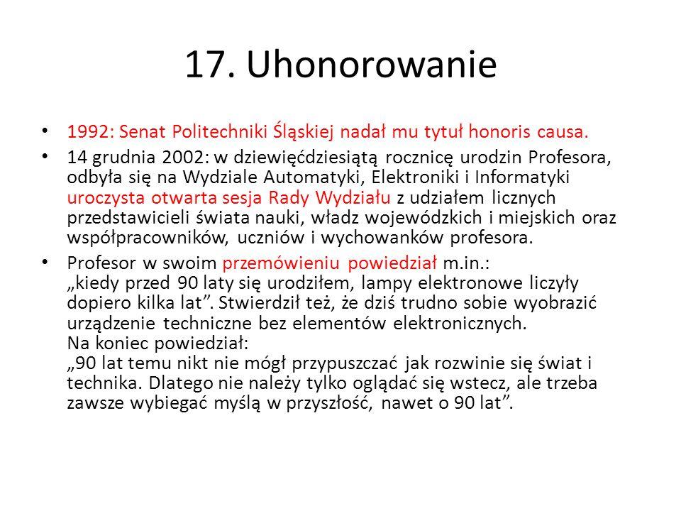 17. Uhonorowanie 1992: Senat Politechniki Śląskiej nadał mu tytuł honoris causa.