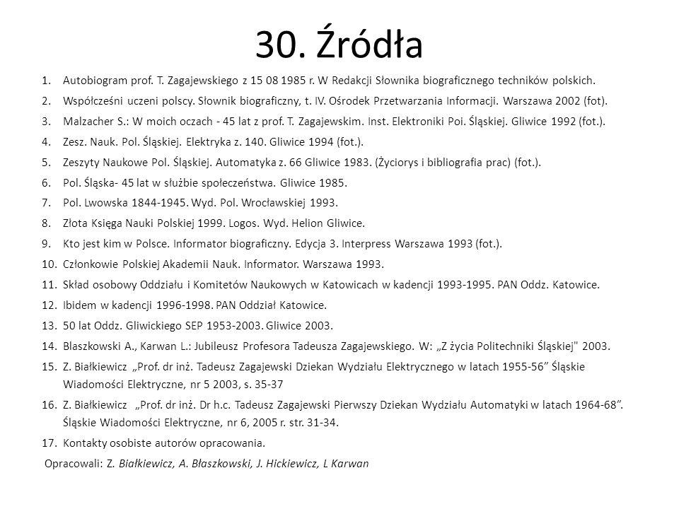 30. Źródła Autobiogram prof. T. Zagajewskiego z 15 08 1985 r. W Redakcji Słownika biograficznego techników polskich.