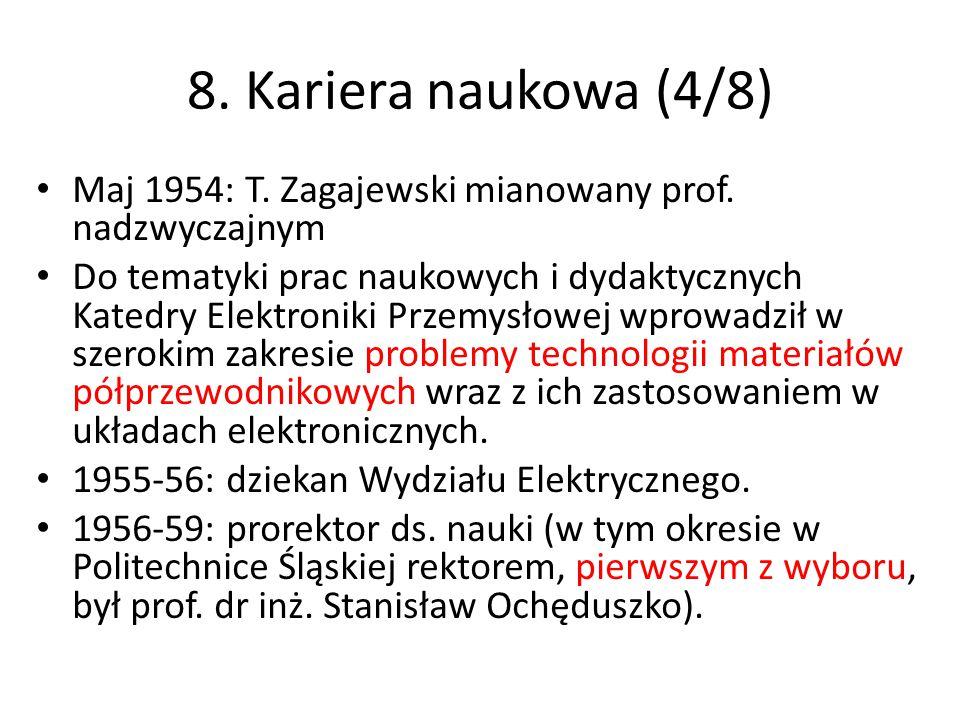 8. Kariera naukowa (4/8) Maj 1954: T. Zagajewski mianowany prof. nadzwyczajnym.