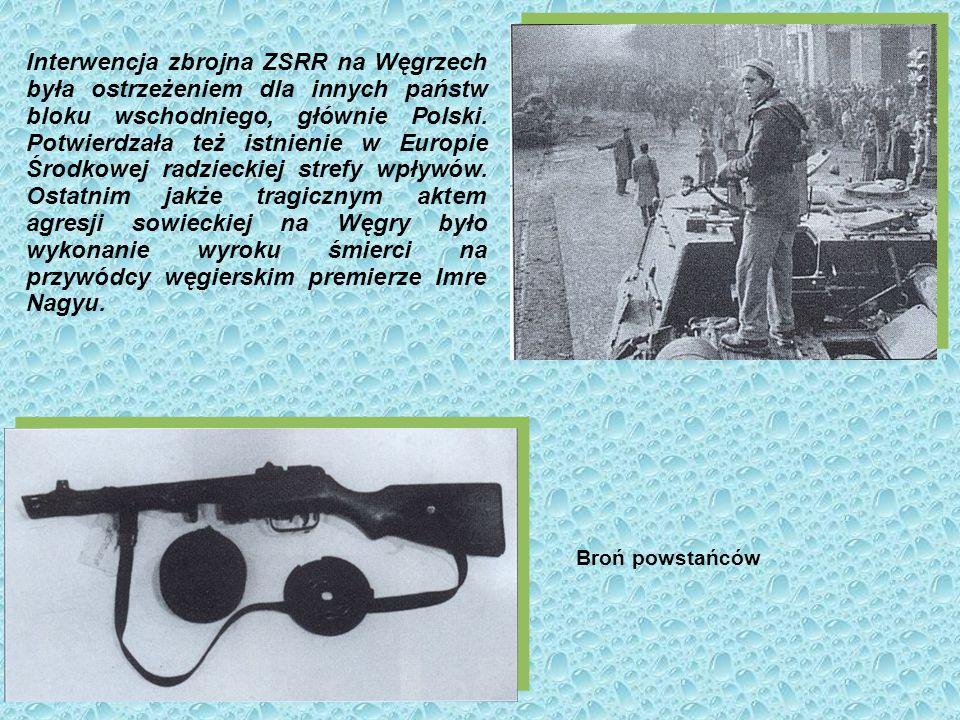 Interwencja zbrojna ZSRR na Węgrzech była ostrzeżeniem dla innych państw bloku wschodniego, głównie Polski. Potwierdzała też istnienie w Europie Środkowej radzieckiej strefy wpływów. Ostatnim jakże tragicznym aktem agresji sowieckiej na Węgry było wykonanie wyroku śmierci na przywódcy węgierskim premierze Imre Nagyu.