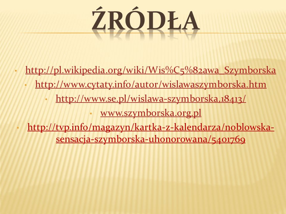 Źródła http://pl.wikipedia.org/wiki/Wis%C5%82awa_Szymborska