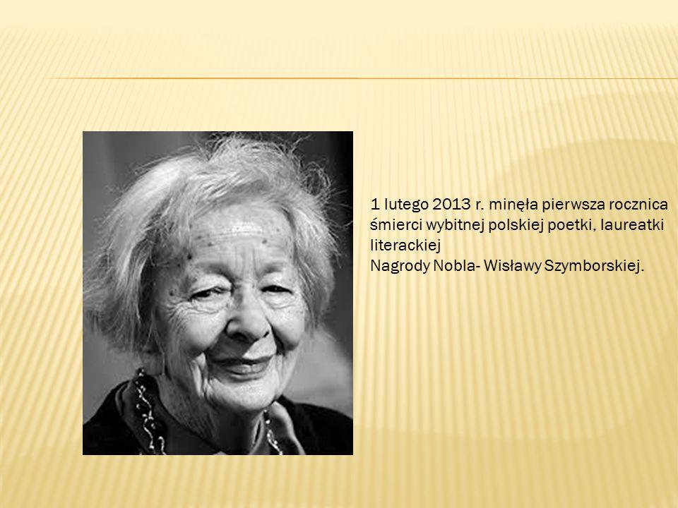 1 lutego 2013 r. minęła pierwsza rocznica śmierci wybitnej polskiej poetki, laureatki literackiej