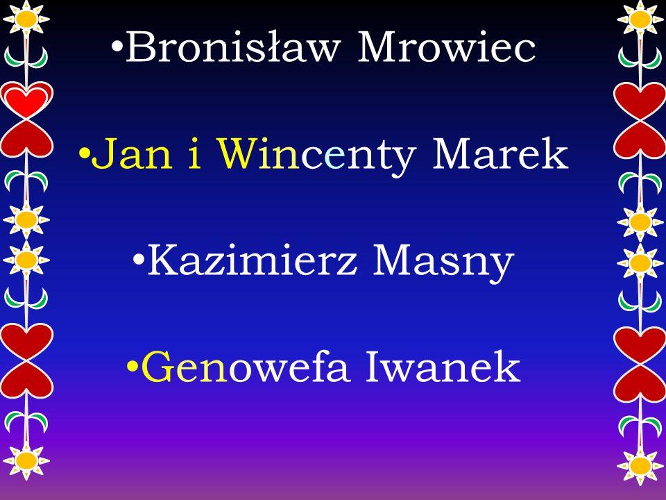 Bronisław Mrowiec Jan i Wincenty Marek Kazimierz Masny Genowefa Iwanek