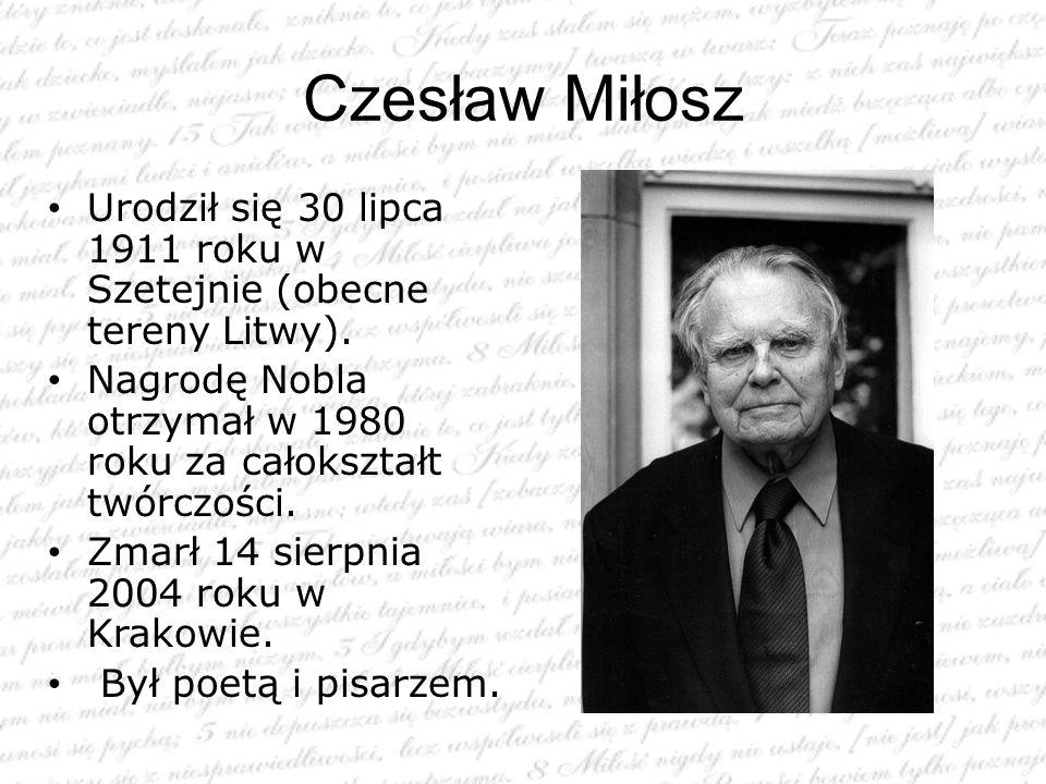Czesław Miłosz Urodził się 30 lipca 1911 roku w Szetejnie (obecne tereny Litwy). Nagrodę Nobla otrzymał w 1980 roku za całokształt twórczości.
