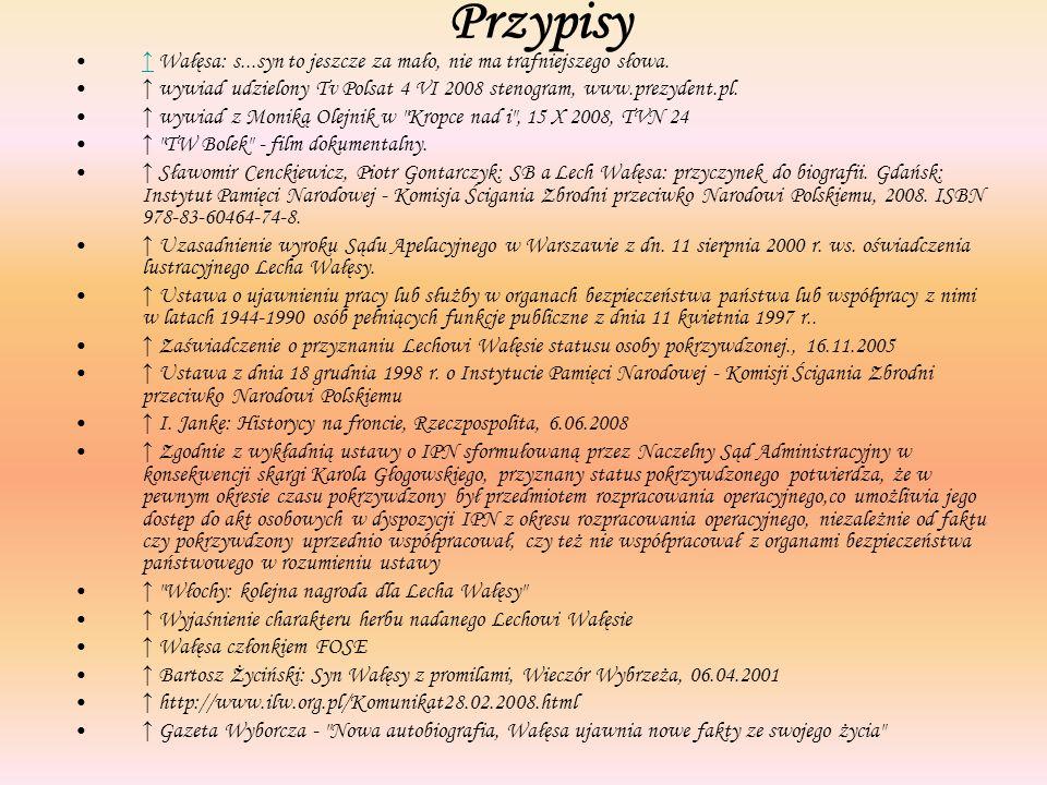 Przypisy ↑ Wałęsa: s...syn to jeszcze za mało, nie ma trafniejszego słowa. ↑ wywiad udzielony Tv Polsat 4 VI 2008 stenogram, www.prezydent.pl.
