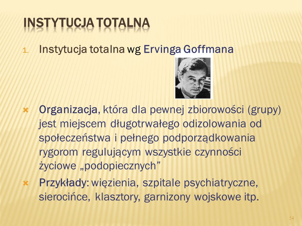 Instytucja totalna Instytucja totalna wg Ervinga Goffmana