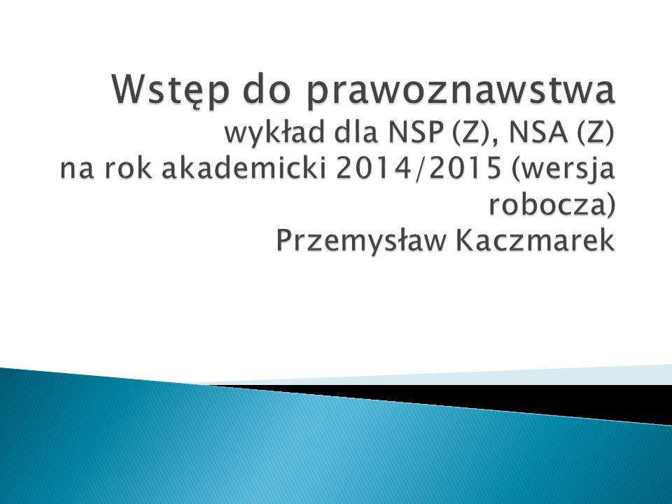 Wstęp do prawoznawstwa wykład dla NSP (Z), NSA (Z) na rok akademicki 2014/2015 (wersja robocza) Przemysław Kaczmarek