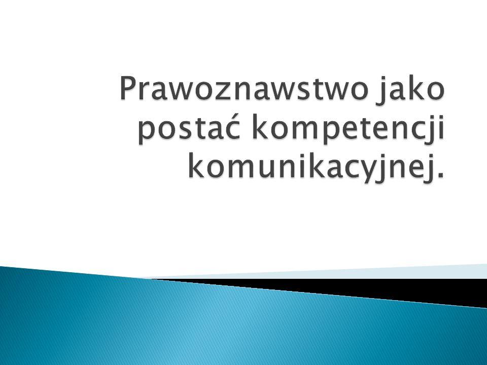 Prawoznawstwo jako postać kompetencji komunikacyjnej.