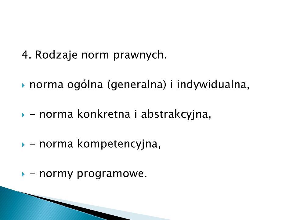 4. Rodzaje norm prawnych. norma ogólna (generalna) i indywidualna, - norma konkretna i abstrakcyjna,