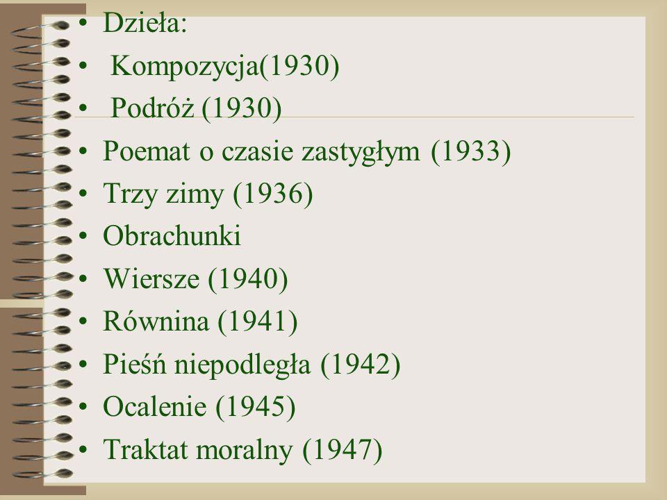 Dzieła: Kompozycja(1930) Podróż (1930) Poemat o czasie zastygłym (1933) Trzy zimy (1936) Obrachunki.