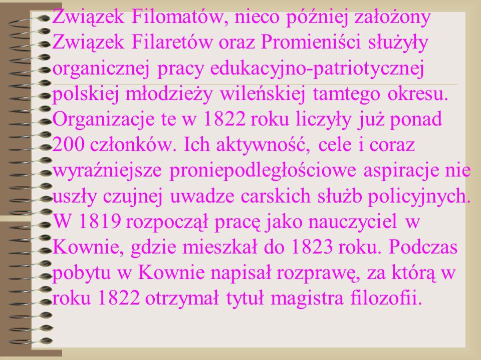 Związek Filomatów, nieco później założony Związek Filaretów oraz Promieniści służyły organicznej pracy edukacyjno-patriotycznej polskiej młodzieży wileńskiej tamtego okresu.