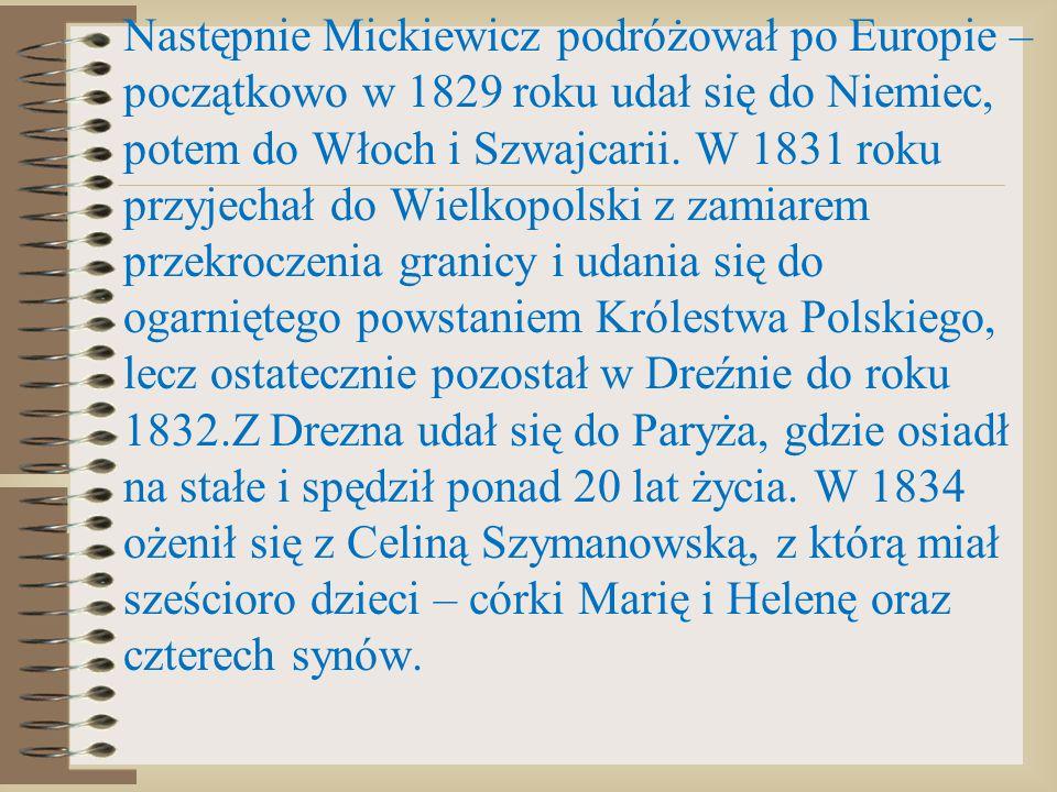 Następnie Mickiewicz podróżował po Europie – początkowo w 1829 roku udał się do Niemiec, potem do Włoch i Szwajcarii.