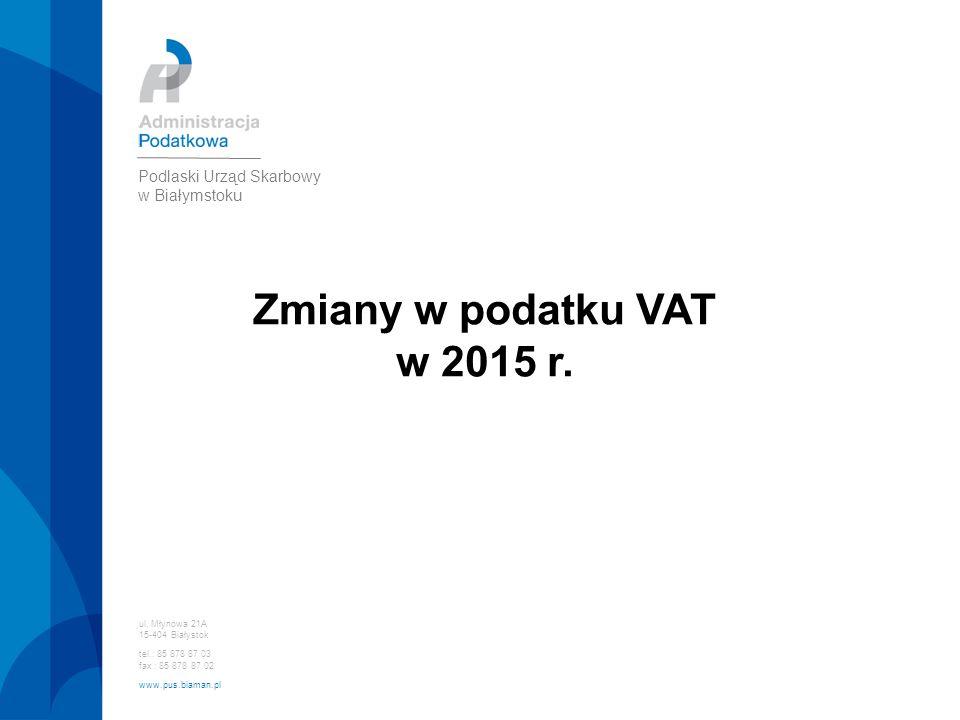 Zmiany w podatku VAT w 2015 r. Podlaski Urząd Skarbowy w Białymstoku 1