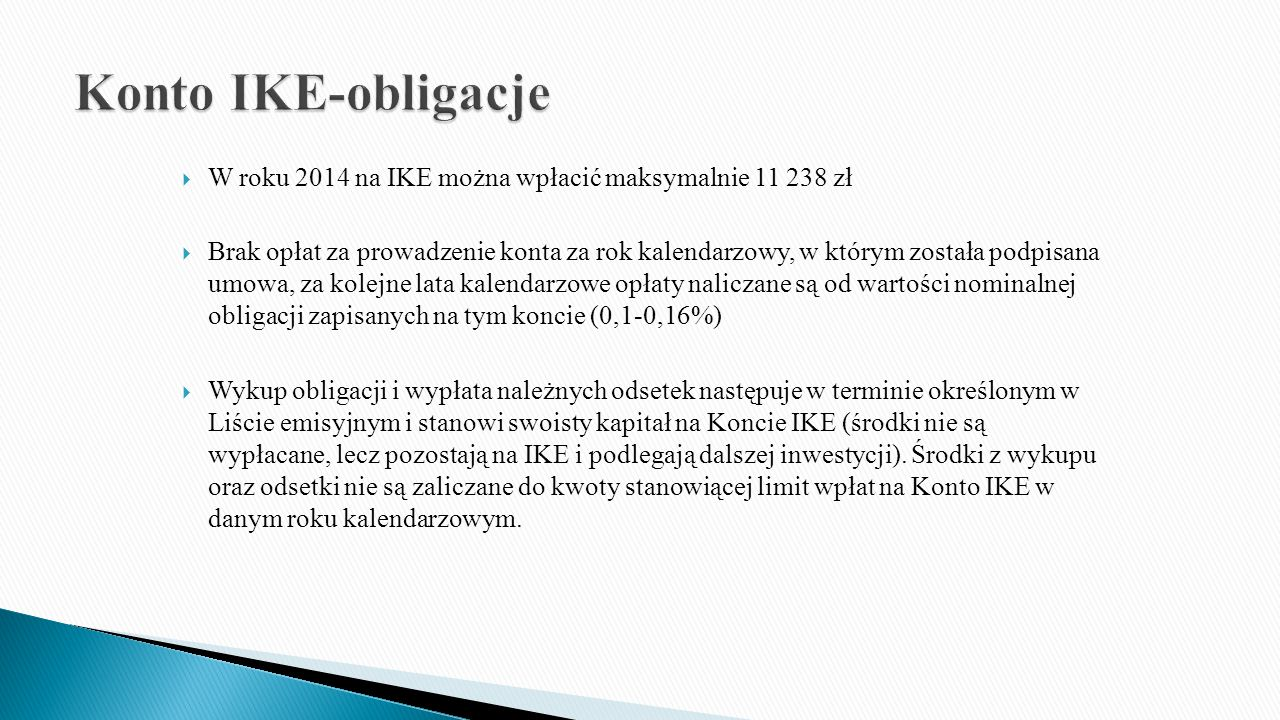 Konto IKE-obligacje W roku 2014 na IKE można wpłacić maksymalnie 11 238 zł.