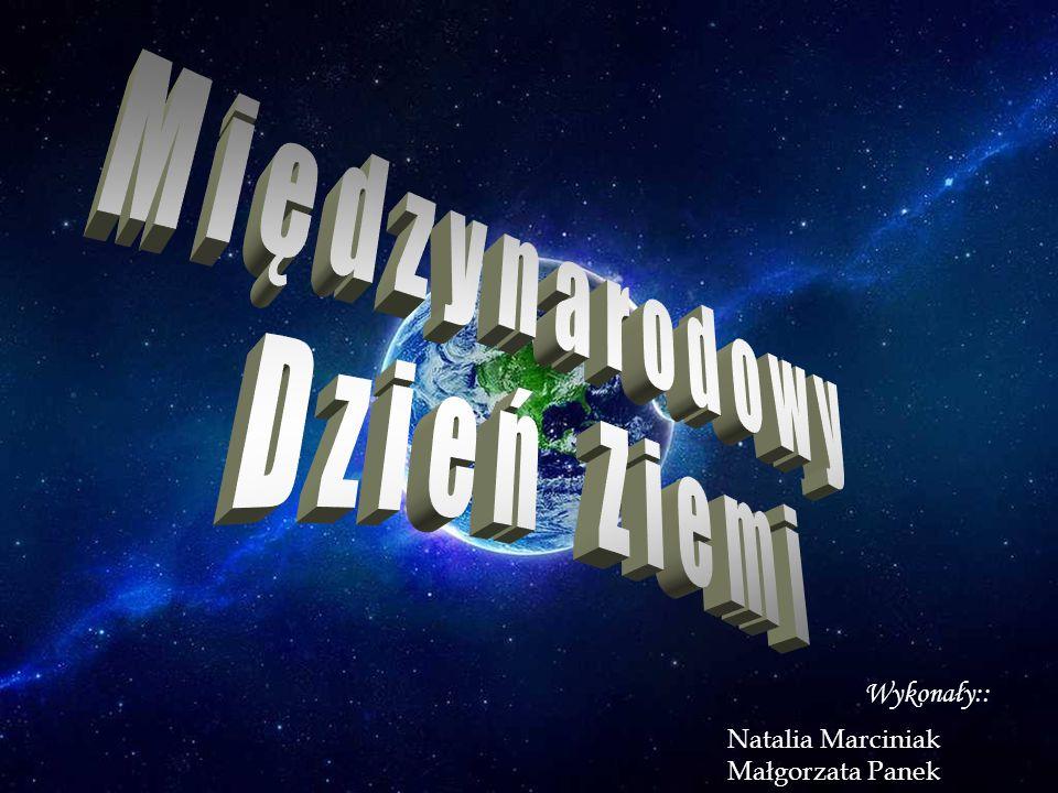 M i ę d z y n a r o d o w y D z i e ń Z i e m i Wykonały::