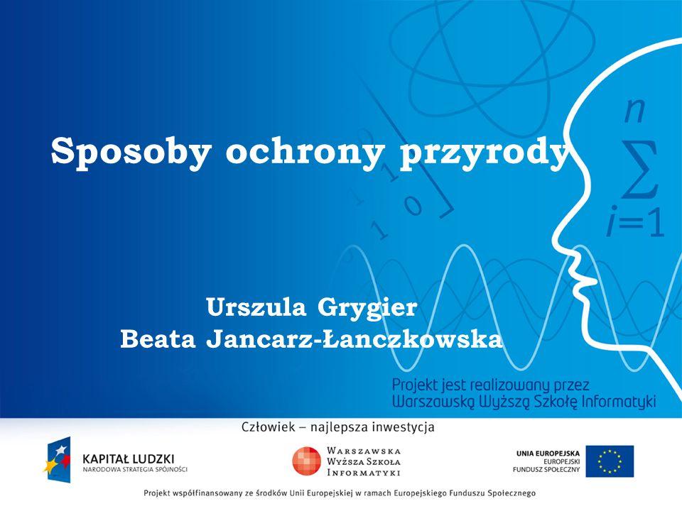 Sposoby ochrony przyrody Urszula Grygier Beata Jancarz-Łanczkowska