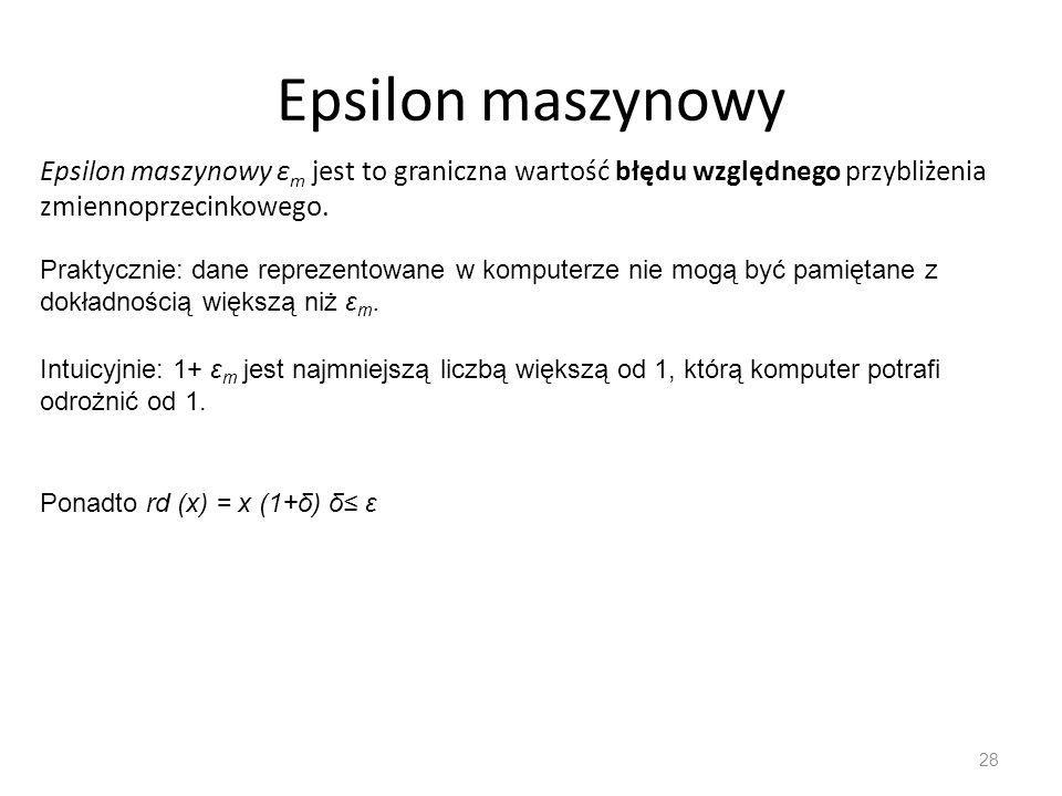 Epsilon maszynowy Epsilon maszynowy εm jest to graniczna wartość błędu względnego przybliżenia zmiennoprzecinkowego.